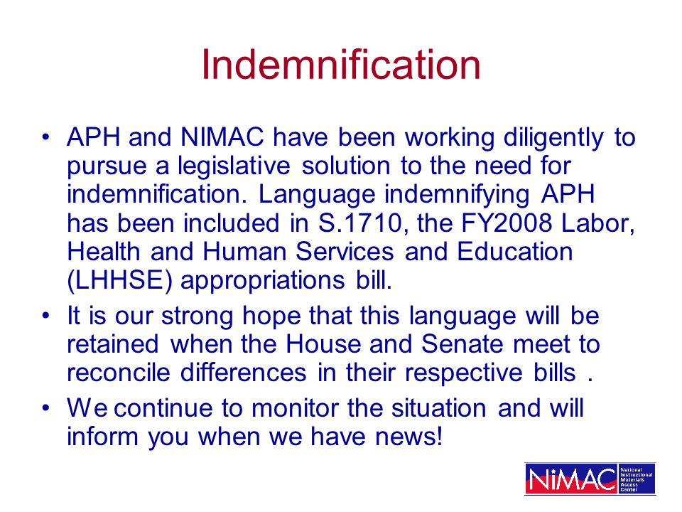 Indemnification APH and NIMAC have been working diligently to pursue a legislative solution to the need for indemnification.
