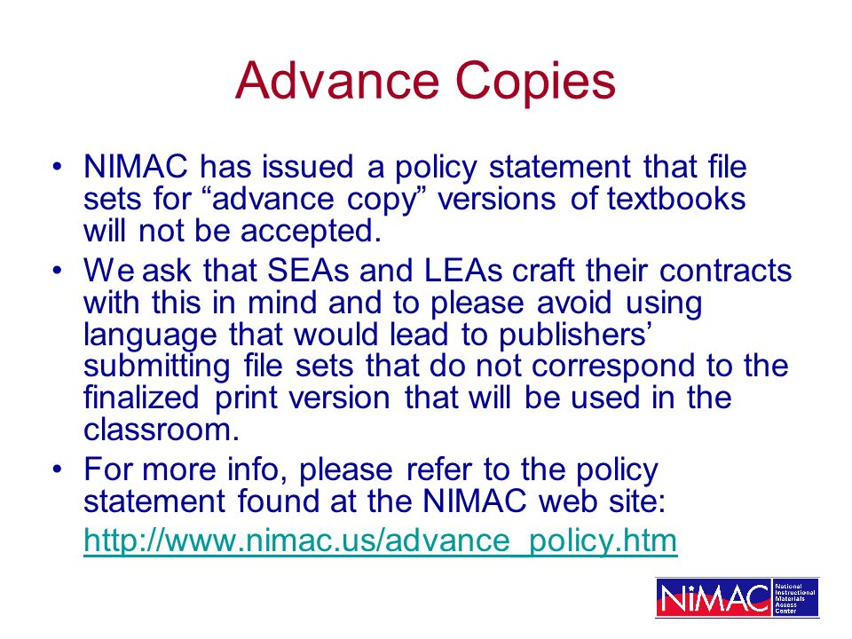 Advance Copies NIMAC has issued a policy statement that file sets for advance copy versions of textbooks will not be accepted.