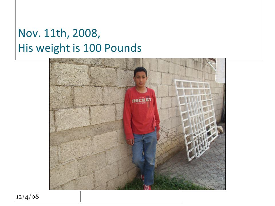 12/4/08 Nov. 11th, 2008, His weight is 100 Pounds