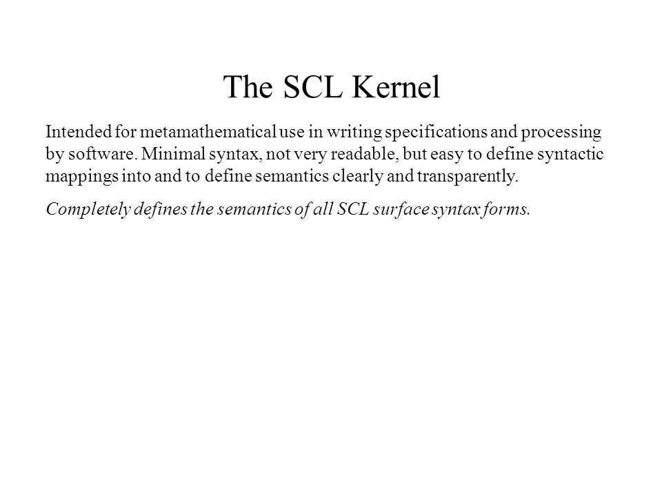 The SCL Kernel Intended for metamathematical use in writing specifications and processing by software.