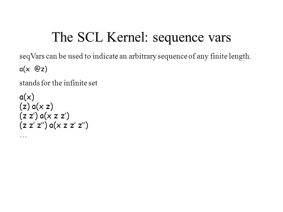 The SCL Kernel: sequence vars seqVars can be used to indicate an arbitrary sequence of any finite length.