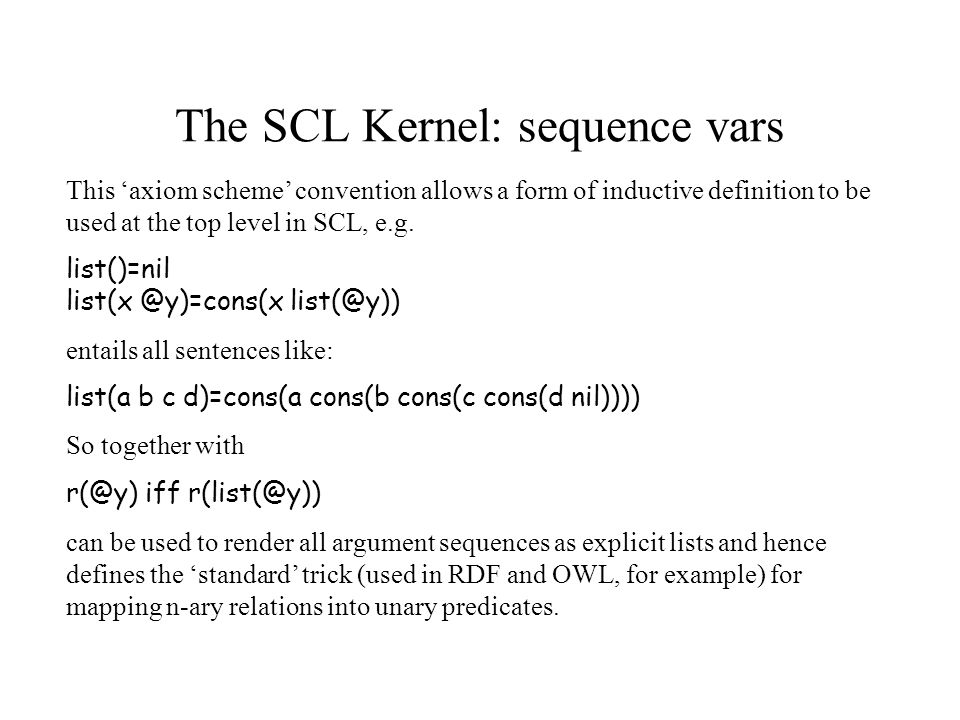 The SCL Kernel: sequence vars This axiom scheme convention allows a form of inductive definition to be used at the top level in SCL, e.g.