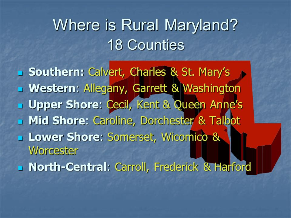 Where is Rural Maryland. 18 Counties Southern: Calvert, Charles & St.