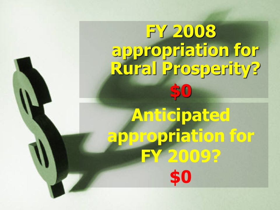 FY 2008 appropriation for Rural Prosperity $0 Anticipated appropriation for FY 2009 $0