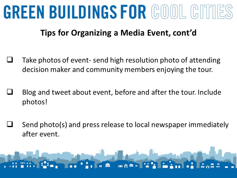 10 Tips for Organizing a Media Event, contd Take photos of event- send high resolution photo of attending decision maker and community members enjoying the tour.