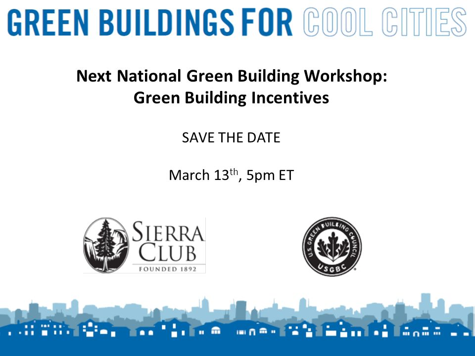 14 Next National Green Building Workshop: Green Building Incentives SAVE THE DATE March 13 th, 5pm ET