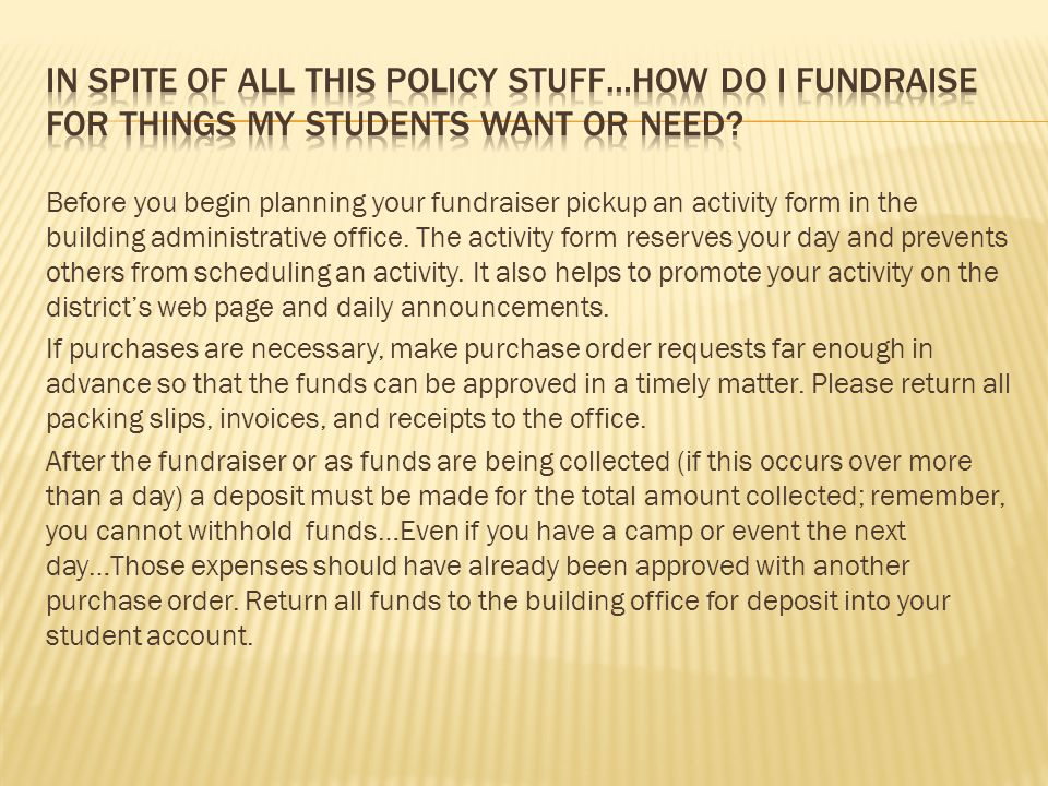Before you begin planning your fundraiser pickup an activity form in the building administrative office.