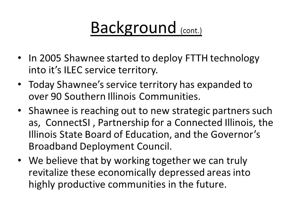 Background (cont.) In 2005 Shawnee started to deploy FTTH technology into its ILEC service territory.