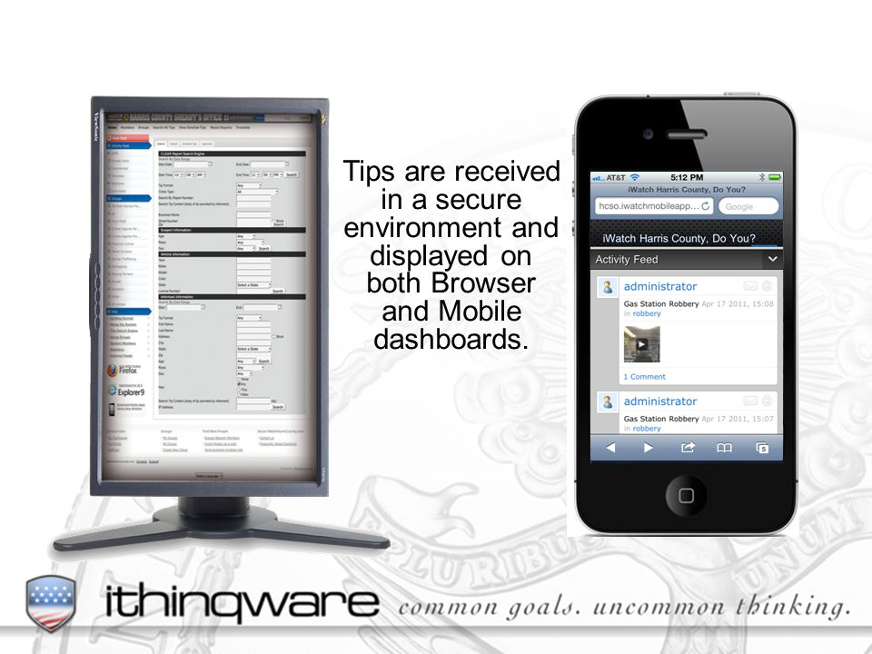 Tips are received in a secure environment and displayed on both Browser and Mobile dashboards.