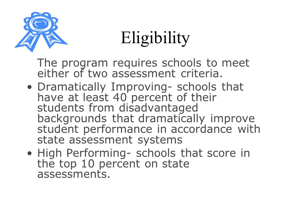 Eligibility The program requires schools to meet either of two assessment criteria.