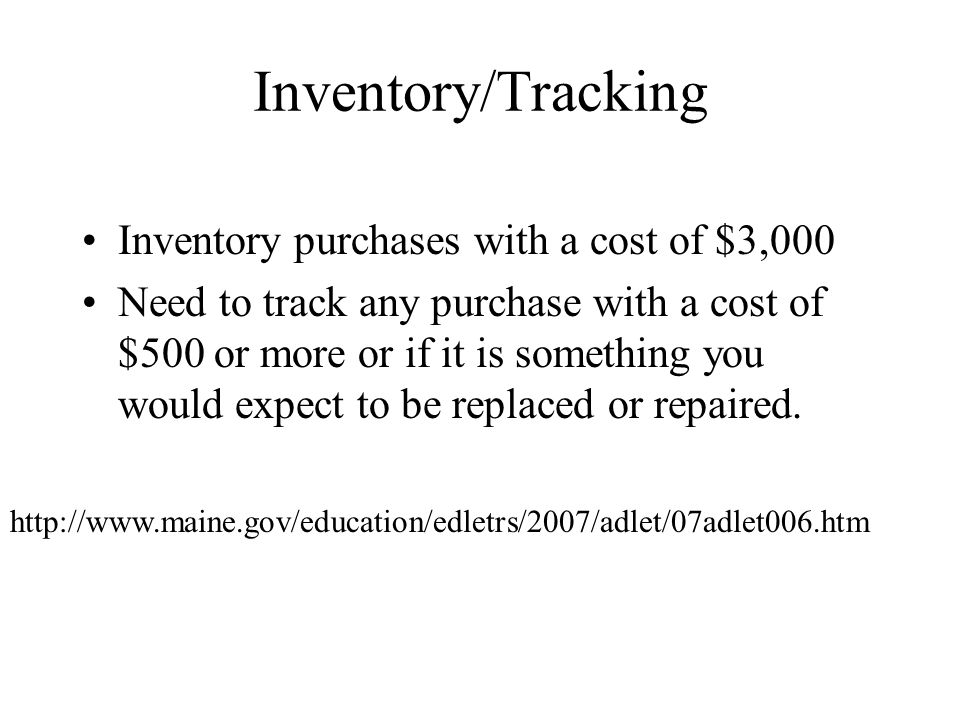 Inventory/Tracking Inventory purchases with a cost of $3,000 Need to track any purchase with a cost of $500 or more or if it is something you would expect to be replaced or repaired.