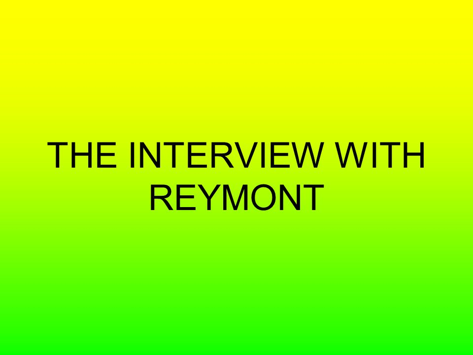 THE INTERVIEW WITH REYMONT