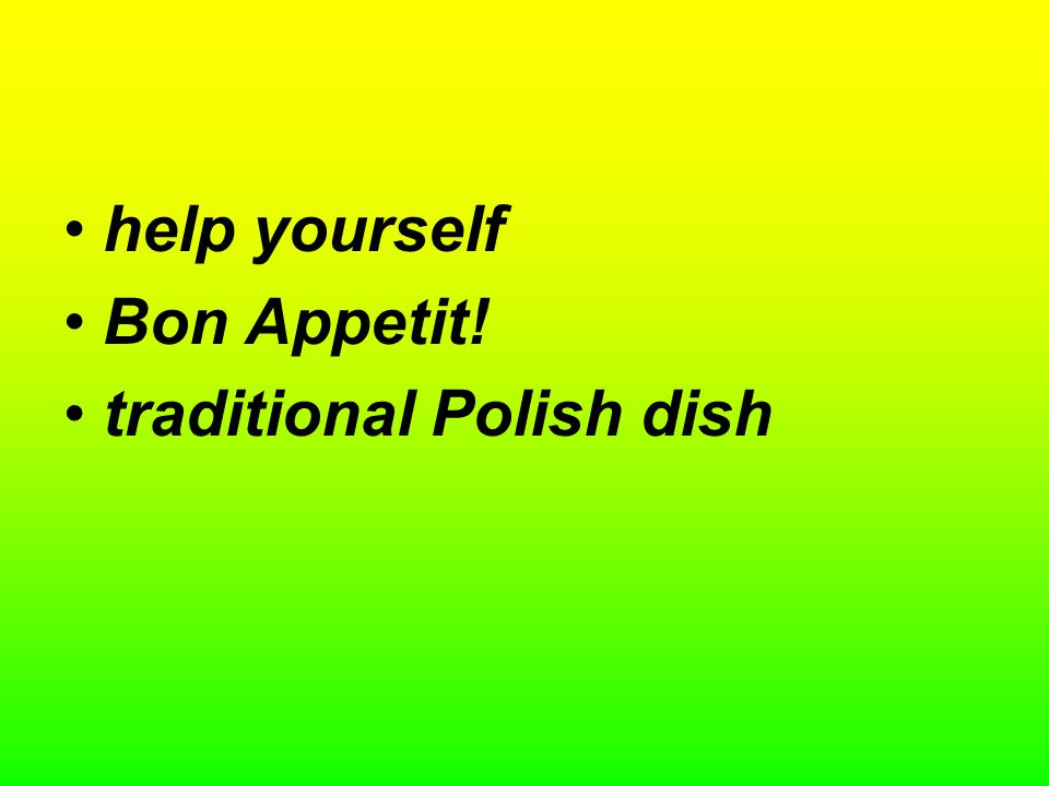help yourself Bon Appetit! traditional Polish dish