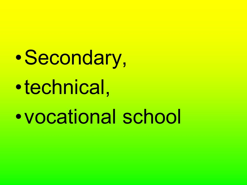 Secondary, technical, vocational school