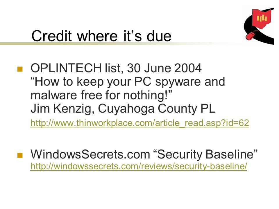 Credit where its due OPLINTECH list, 30 June 2004 How to keep your PC spyware and malware free for nothing.