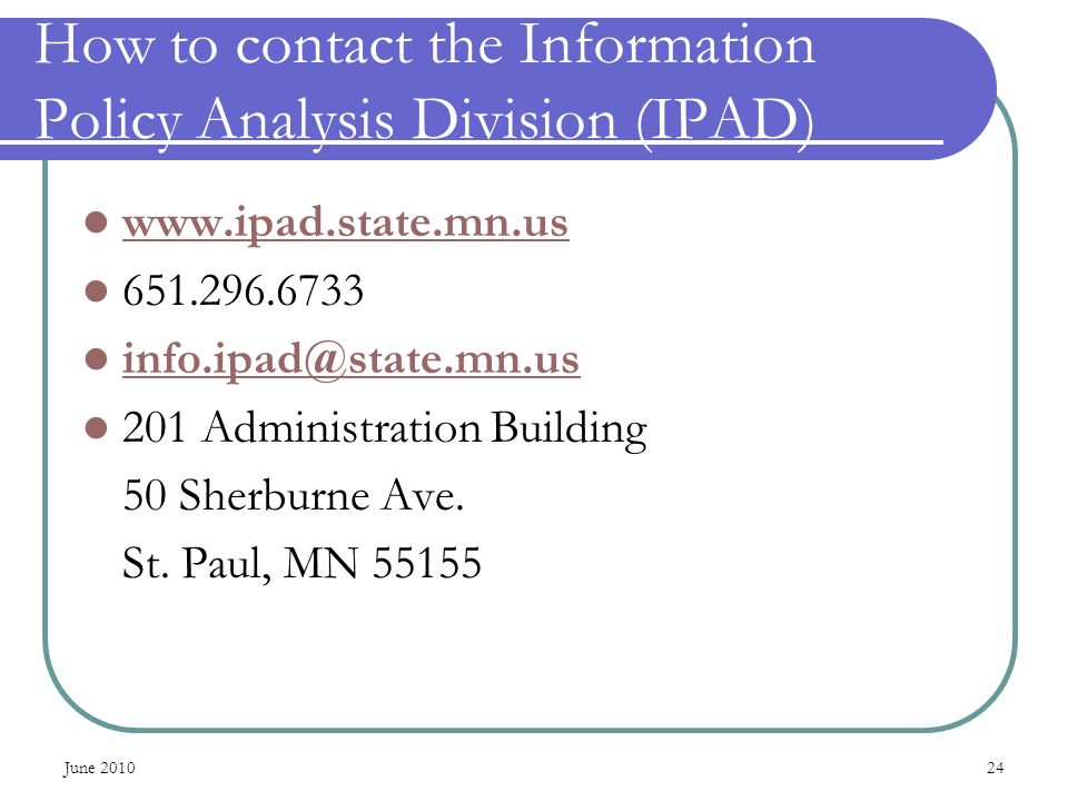 June How to contact the Information Policy Analysis Division (IPAD) Administration Building 50 Sherburne Ave.