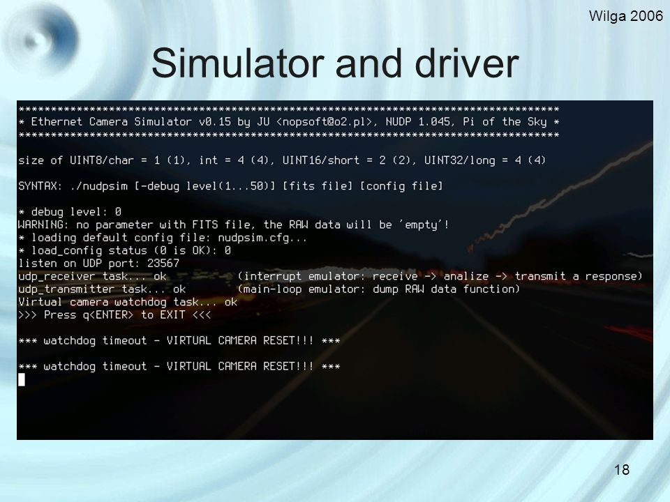 Wilga Simulator and driver Linux system was chosen naturally NUDPSIM simulator was created for making and testings a new driver faster before camera with Ethernet was made For documentation and idea of the NUDP protocol checking programmers of the driver have not seen a source code of the simulator