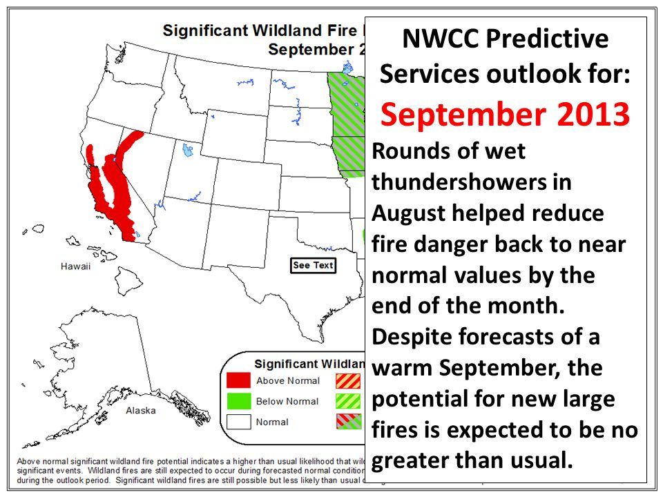 NWCC Predictive Services outlook for: September 2013 Rounds of wet thundershowers in August helped reduce fire danger back to near normal values by the end of the month.