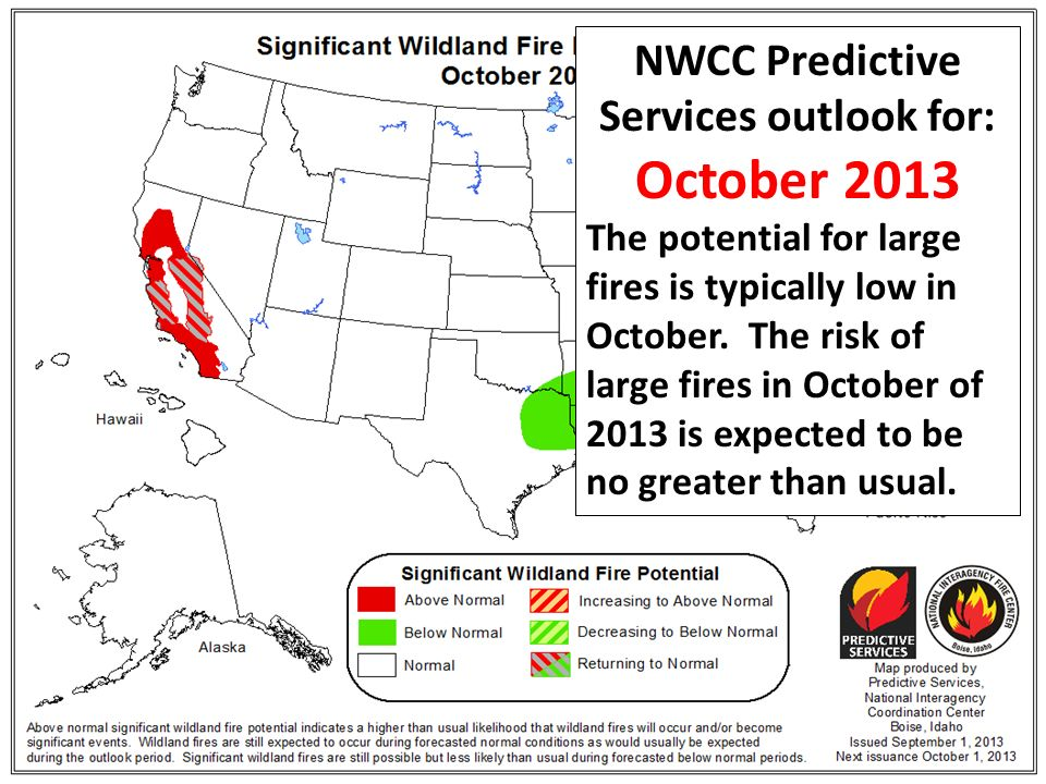 NWCC Predictive Services outlook for: October 2013 The potential for large fires is typically low in October.