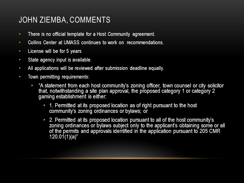 JOHN ZIEMBA, COMMENTS There is no official template for a Host Community agreement.
