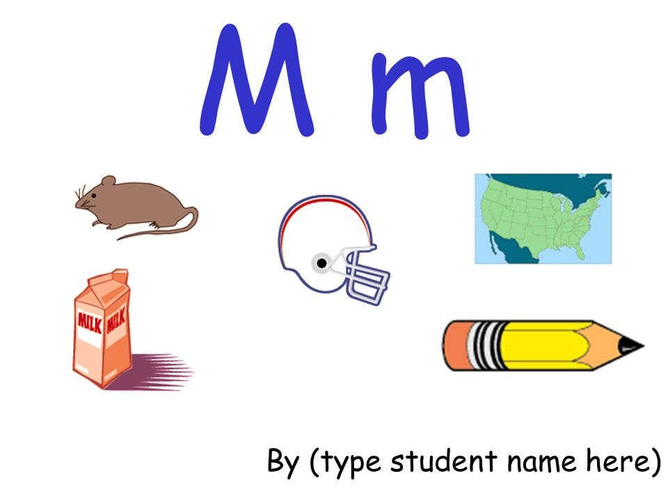 M m By (type student name here)