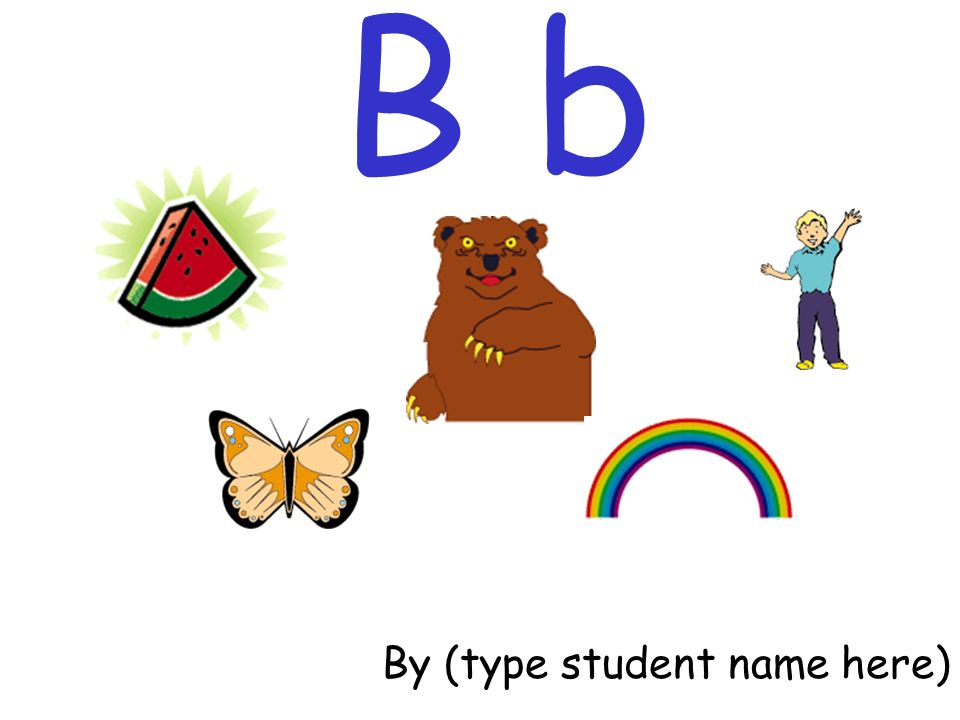 B b By (type student name here)