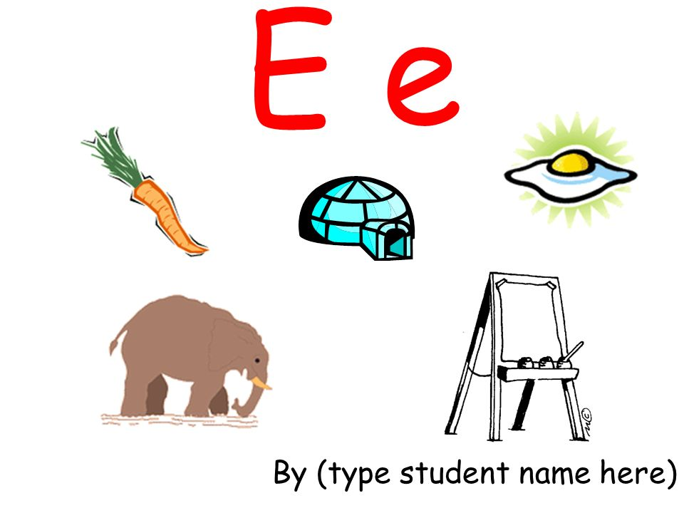E e By (type student name here)