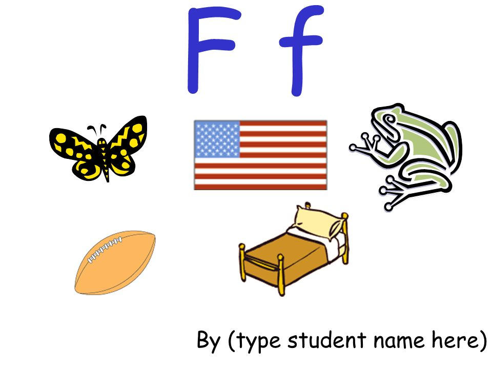 F f By (type student name here)