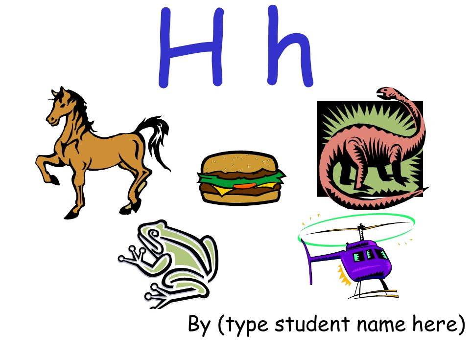 H h By (type student name here)