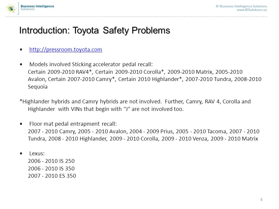 4   Models involved Sticking accelerator pedal recall: Certain RAV4*, Certain Corolla*, Matrix, Avalon, Certain Camry*, Certain 2010 Highlander*, Tundra, Sequoia *Highlander hybrids and Camry hybrids are not involved.