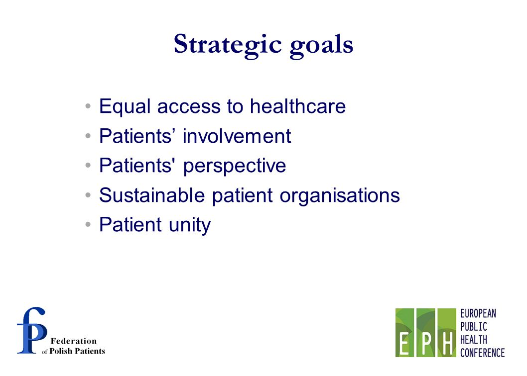 Strategic goals Equal access to healthcare Patients involvement Patients perspective Sustainable patient organisations Patient unity