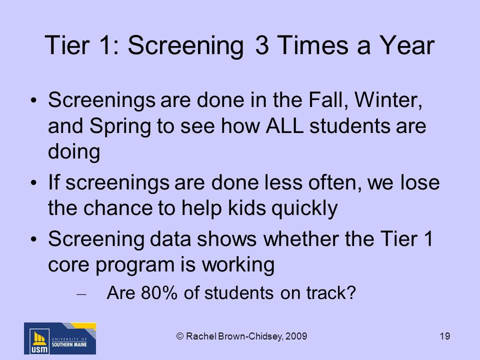 19 Tier 1: Screening 3 Times a Year Screenings are done in the Fall, Winter, and Spring to see how ALL students are doing If screenings are done less often, we lose the chance to help kids quickly Screening data shows whether the Tier 1 core program is working – Are 80% of students on track.