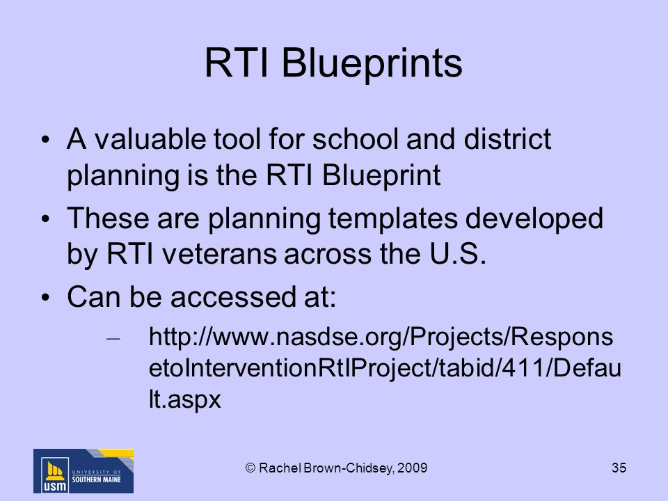 35 RTI Blueprints A valuable tool for school and district planning is the RTI Blueprint These are planning templates developed by RTI veterans across the U.S.