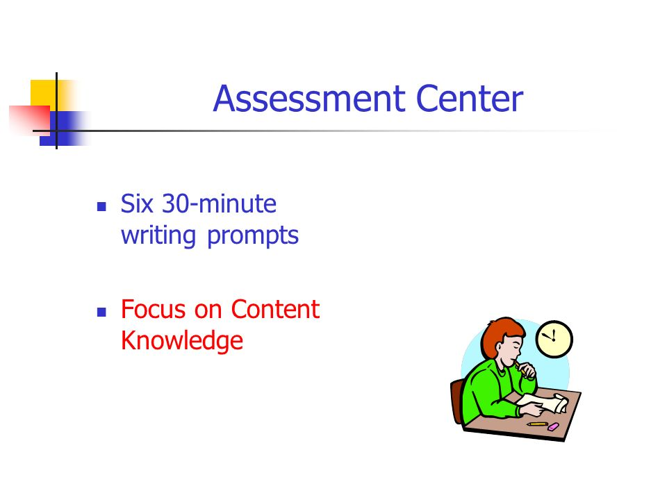 Assessment Center Six 30-minute writing prompts Focus on Content Knowledge