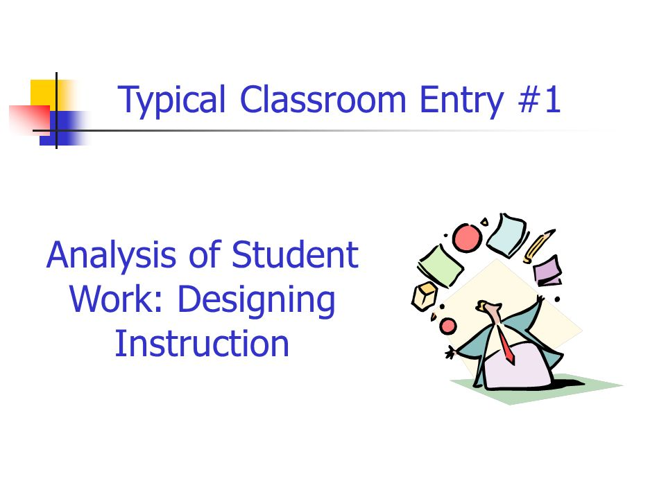 Analysis of Student Work: Designing Instruction Typical Classroom Entry #1