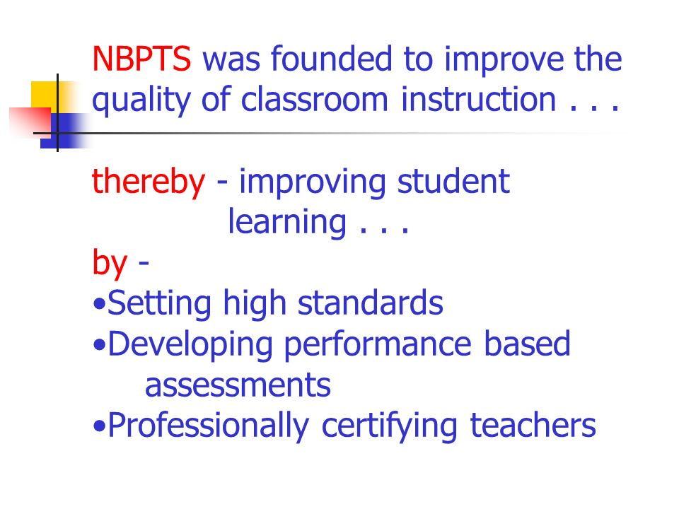 NBPTS was founded to improve the quality of classroom instruction...