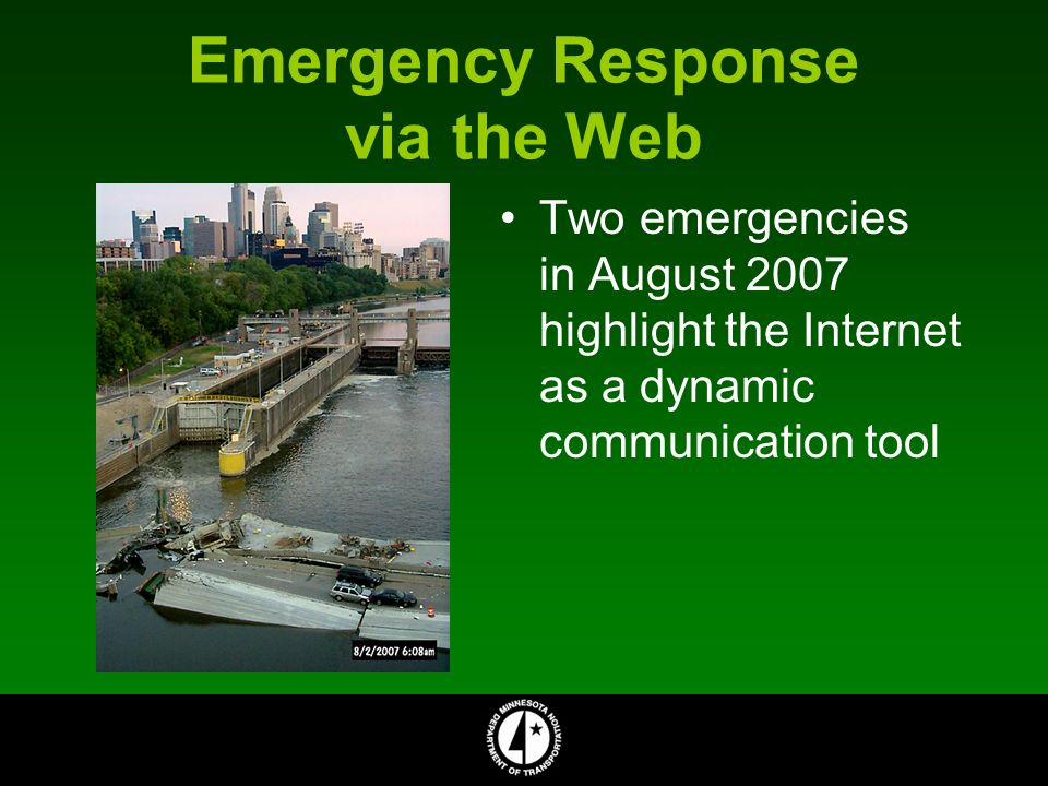 Emergency Response via the Web Two emergencies in August 2007 highlight the Internet as a dynamic communication tool