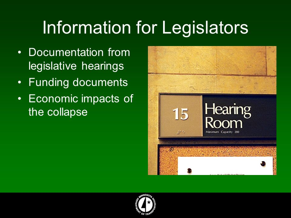 Information for Legislators Documentation from legislative hearings Funding documents Economic impacts of the collapse