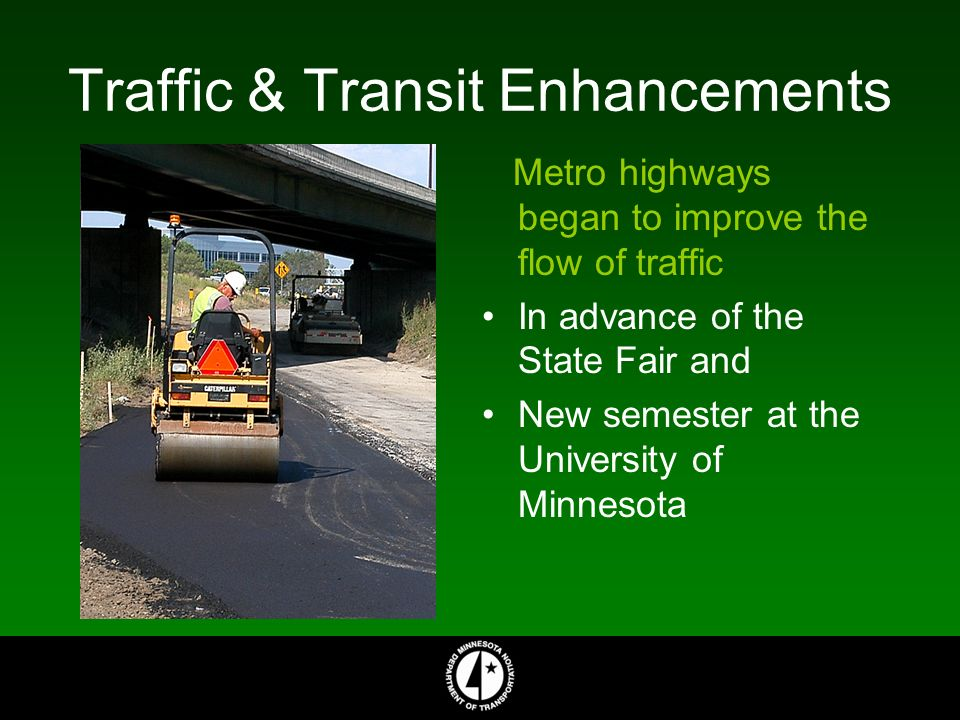Traffic & Transit Enhancements Metro highways began to improve the flow of traffic In advance of the State Fair and New semester at the University of Minnesota