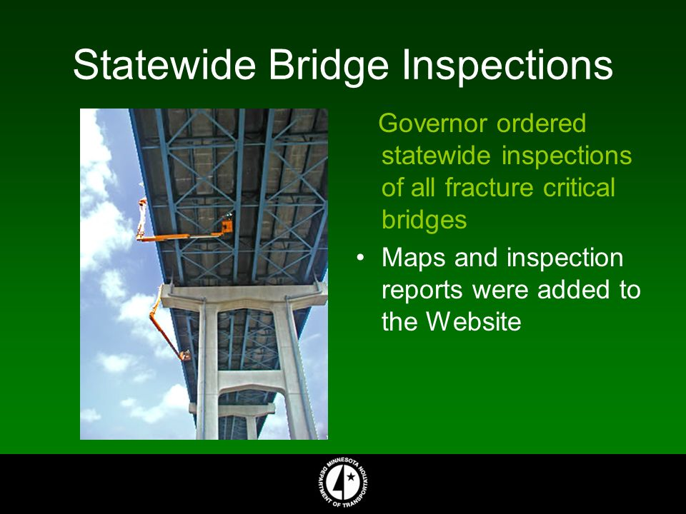 Statewide Bridge Inspections Governor ordered statewide inspections of all fracture critical bridges Maps and inspection reports were added to the Website
