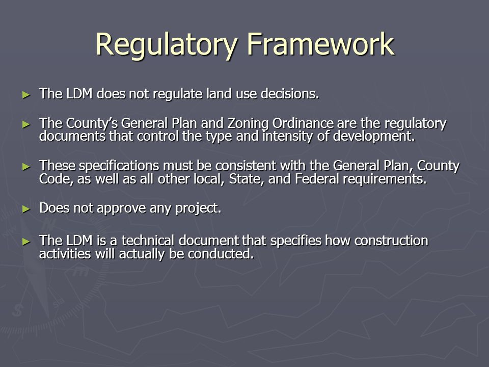 Regulatory Framework The LDM does not regulate land use decisions.