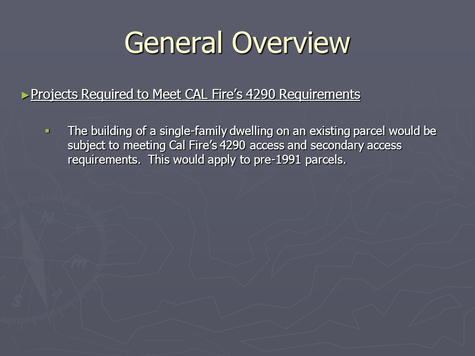 General Overview Projects Required to Meet CAL Fires 4290 Requirements Projects Required to Meet CAL Fires 4290 Requirements The building of a single-family dwelling on an existing parcel would be subject to meeting Cal Fires 4290 access and secondary access requirements.