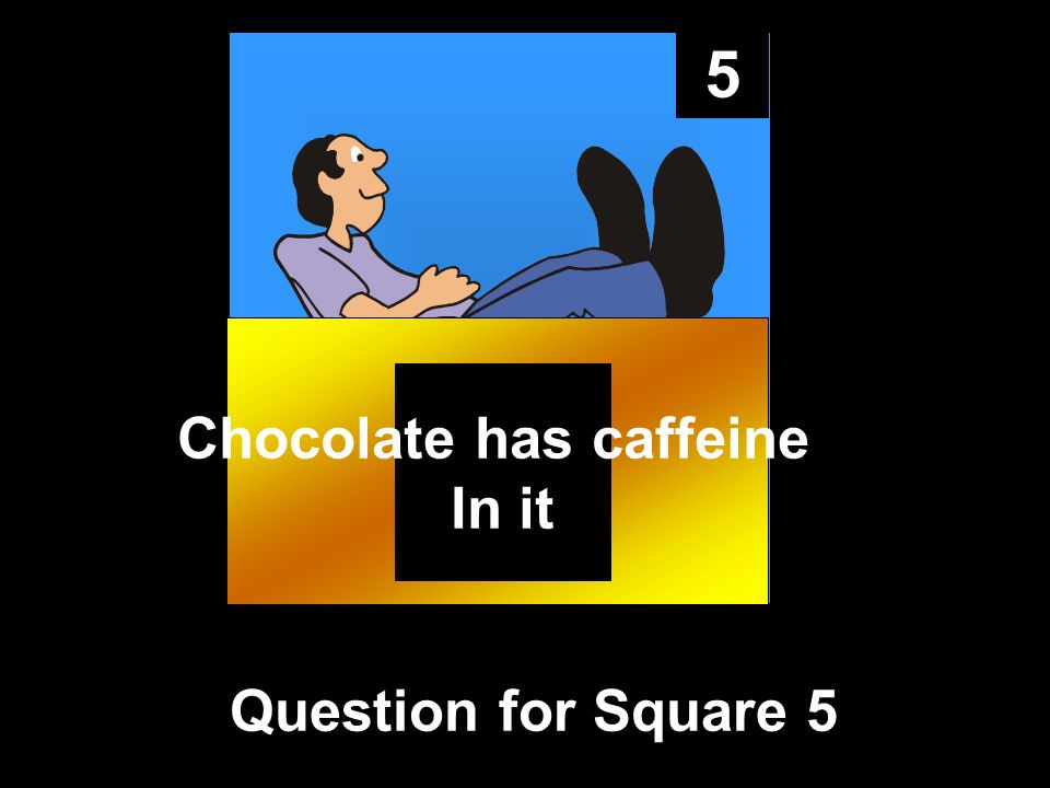 5 Question for Square 5 Chocolate has caffeine In it