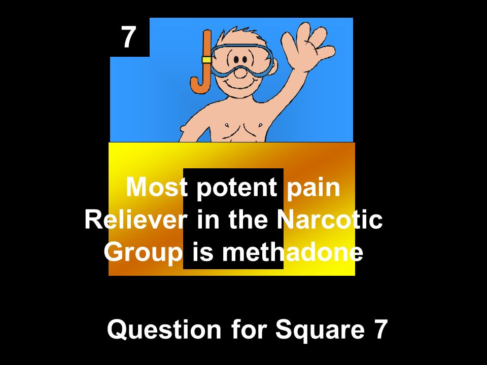 7 Question for Square 7 Most potent pain Reliever in the Narcotic Group is methadone