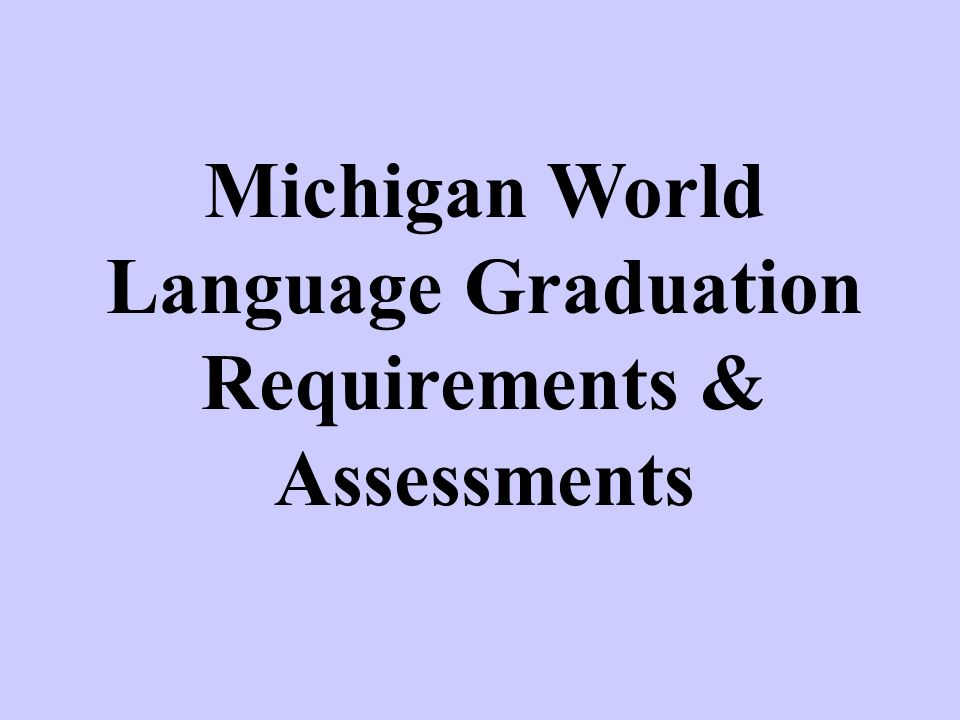 Michigan World Language Graduation Requirements & Assessments