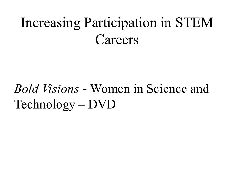 Increasing Participation in STEM Careers Bold Visions - Women in Science and Technology – DVD