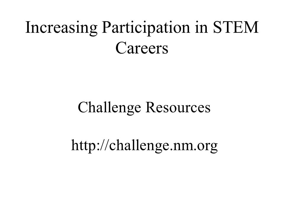 Increasing Participation in STEM Careers Challenge Resources http://challenge.nm.org