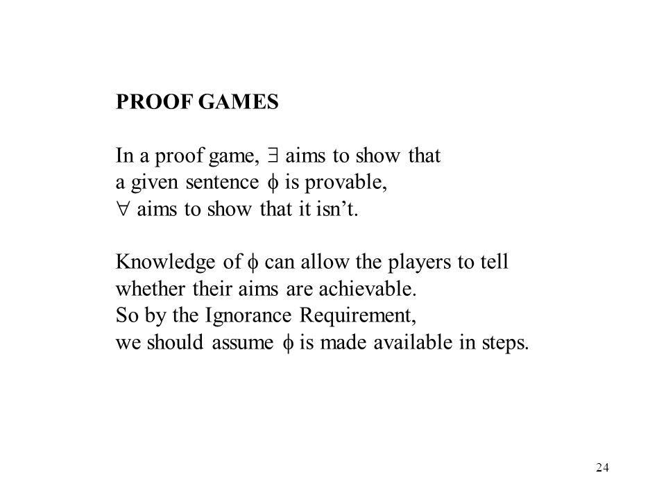 24 PROOF GAMES In a proof game, aims to show that a given sentence is provable, aims to show that it isnt.