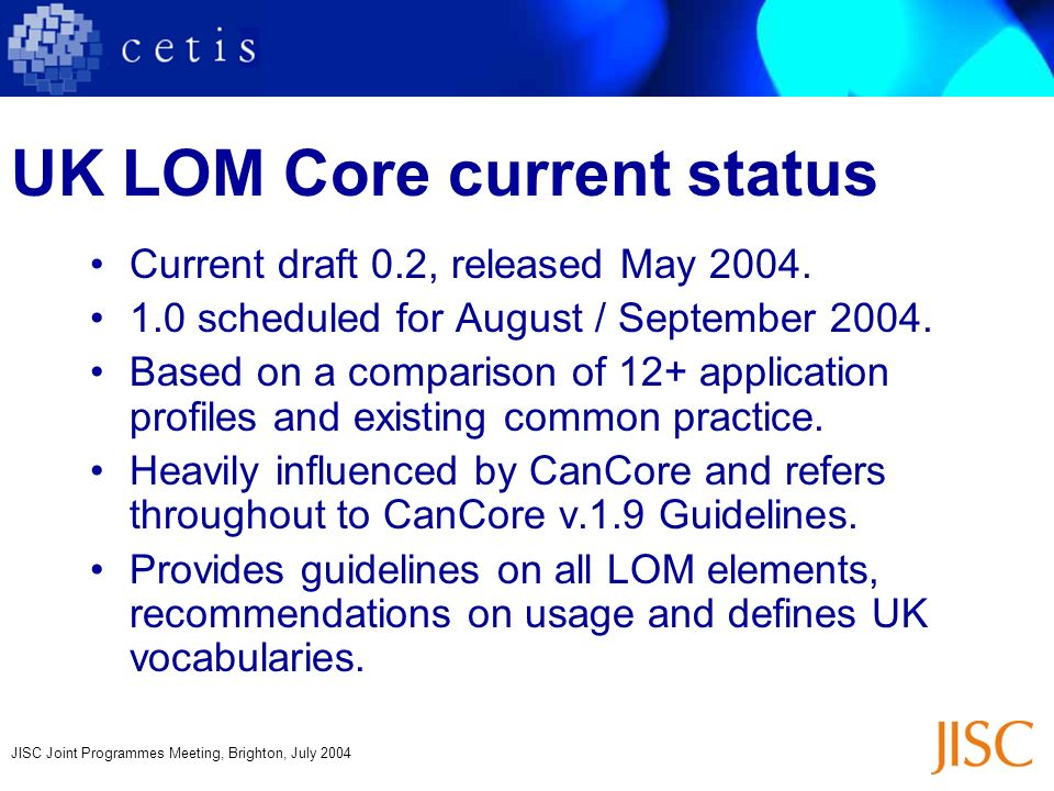 JISC Joint Programmes Meeting, Brighton, July 2004 UK LOM Core current status Current draft 0.2, released May 2004.