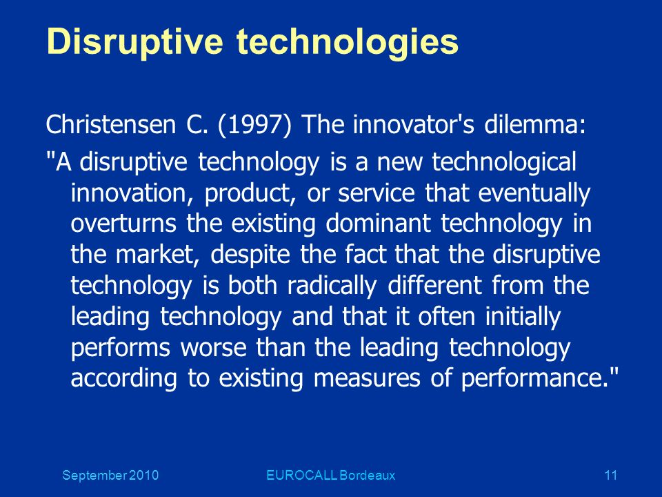 September 2010EUROCALL Bordeaux11 Disruptive technologies Christensen C.